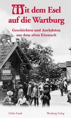 Mit dem Esel auf die Wartburg – Geschichten und Anekdoten aus dem alten Eisenach von Frank,  Ulrike