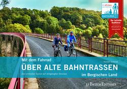 Mit dem Fahrrad über alte Bahntrassen im Bergischen Land von Schmidt,  Norbert