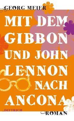 Mit dem Gibbon und John Lennon nach Ancona von Meier,  Georg