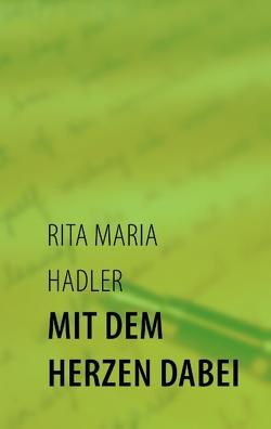 Mit dem Herzen dabei von Hadler,  Rita Maria