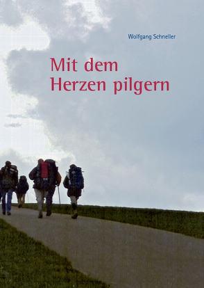"""""""Mit dem Herzen pilgern"""" von Schneller,  Wolfgang"""