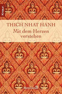 Mit dem Herzen verstehen von Thich,  Nhat Hanh