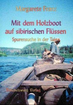 Mit dem Holzboot auf sibirischen Flüssen von Franz,  Margarete