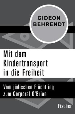 Mit dem Kindertransport in die Freiheit von Behrendt,  Gideon, Benz,  Wolfgang, Curio,  Claudia