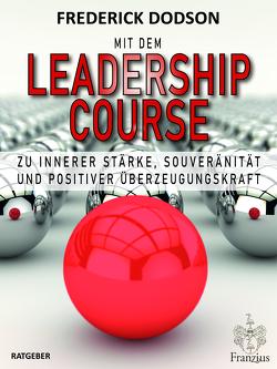 Mit dem LEADERSHIP COURSE zu innerer Stärke, Souveränität und positiver Führungskraft von Dodson,  Frederick E