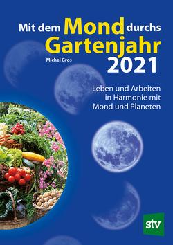 Mit dem Mond durchs Gartenjahr 2021 von Gros,  Michel, Schweiger,  Christian