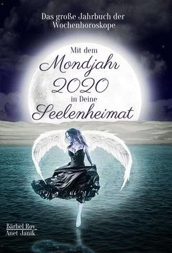 Mit dem Mondjahr 2020 in Deine Seelenheimat von Janik,  Anet, Roy und Anet Janik,  Bärbel, Roy,  Bärbel