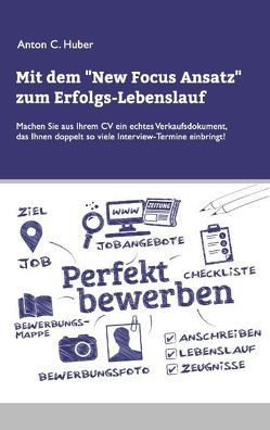 Mit dem New Focus Ansatz zum Erfolgs-Lebenslauf von Huber,  Anton C.