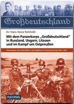 """Mit dem Panzerkorps """"Großdeutschland"""" in Russland, Ungarn, Litauen und im Endkampf um das Reich von Rehfeldt,  Hans H"""