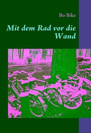 Mit dem Rad vor die Wand von Bike,  Bo, Jung,  Bories