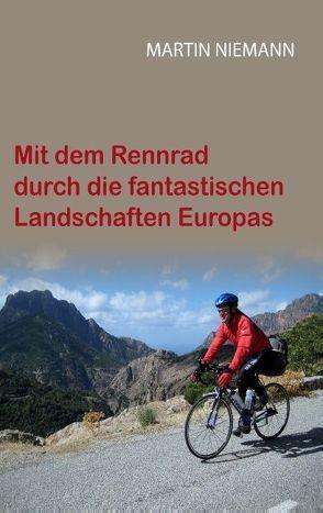 Mit dem Rennrad durch die fantastischen Landschaften Europas von Niemann,  Martin