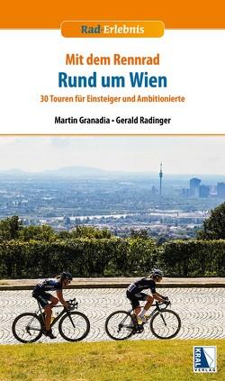Mit dem Rennrad rund um Wien von Granadia,  Martin, Radinger,  Gerald