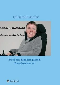Mit dem Rollstuhl durch mein Leben von Maier,  Christoph