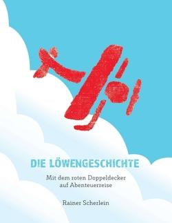 Die Löwengeschichte – Mit dem roten Doppeldecker auf Abenteuerreise von Dr. Scherlein,  Rainer
