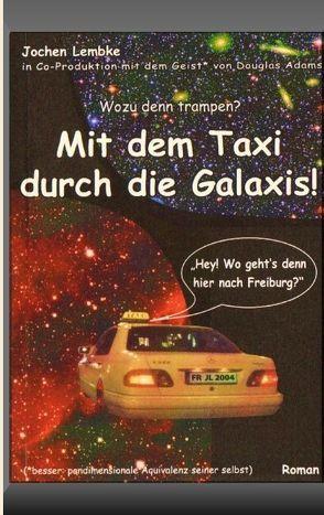 Mit dem Taxi durch die Galaxis! von Lembke,  Jochen