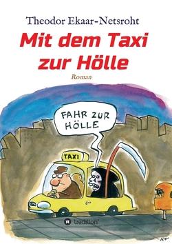 Mit dem Taxi zur Hölle – Als mich der Teufel jagte von Ekaar-Netsroht,  Theodor, Oleksiewicz,  Mariusz, Plikat,  Ari, tredition