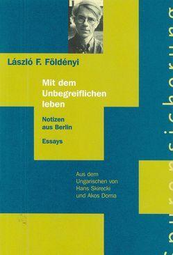 Mit dem Unbegreiflichen leben von Doma,  Akos, Földényi,  László F., Richter,  Barbara, Skirecki,  Hans, Wallmann,  Hermann