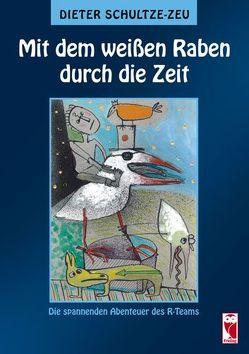 Mit dem weißen Raben durch die Zeit von Schultze-Zeu,  Dieter