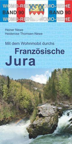 Mit dem Wohnmobil durchs Französische Jura von Newe,  Heiner, Thomsen-Newe,  Heiderose