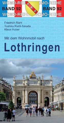 Mit dem Wohnmobil nach Lothringen von Huber,  Klaus, Riehl,  Friedrich, Riehl-Takada,  Toshiko