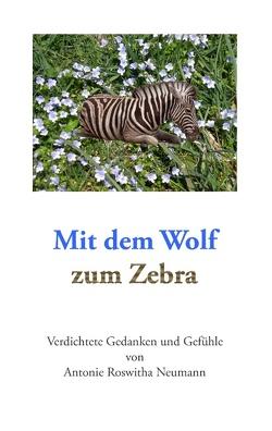 Mit dem Wolf zum Zebra von Neumann,  Antonie Roswitha