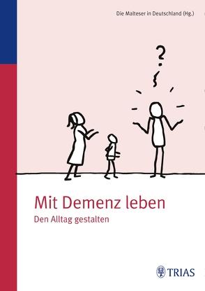 Mit Demenz leben von Malteser Deutschland gGmbH Dr. med. Ursula Sottong MPH,