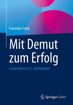 Mit Demut zum Erfolg von Frank,  Franziska
