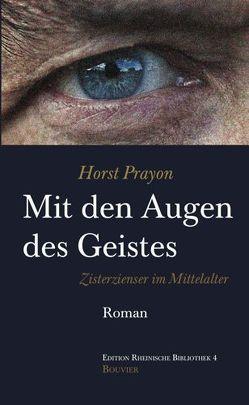 Mit den Augen des Geistes. Zisterzienser im Mittelalter von Prayon^,  Horst