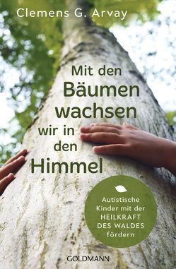 Mit den Bäumen wachsen wir in den Himmel von Arvay,  Clemens G.