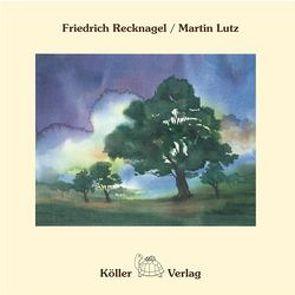 Mit den Bäumen ist das so… von Lutz,  Martin, Recknagel,  Friedrich