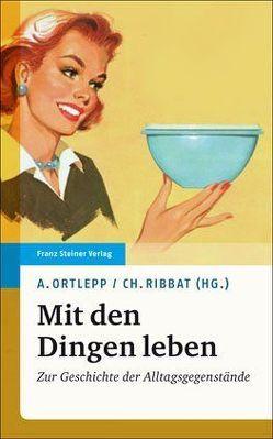 Mit den Dingen leben von Löbbermann,  Dorothea, Ortlepp,  Anke, Ribbat,  Christoph