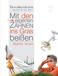 Mit den eigenen Zähnen ins Gras beißen von Achard,  Beatrice