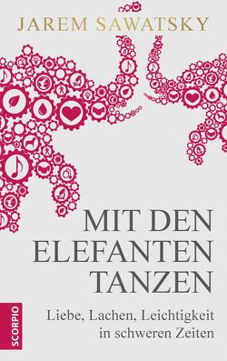 Mit den Elefanten tanzen von Rahn-Huber,  Ulla, Sawatsky,  Jarem