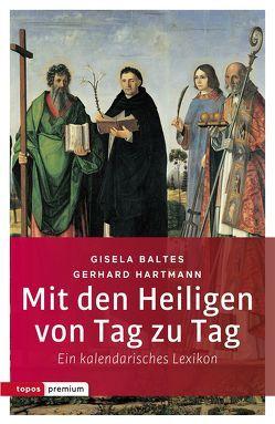 Mit den Heiligen von Tag zu Tag von Baltes,  Gisela, Hartmann,  Gerhard