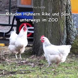 Mit den Hühnern Rike und Suse unterwegs im ZOO von Lübbe,  Eva