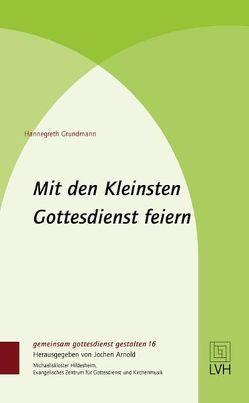 Mit den Kleinsten Gottesdienst feiern von Arnold,  Jochen, Grundmann,  Hannegreth, Kraft,  Friedhelm, Nipkow,  Karl Ernst, Schliephake,  Dirk