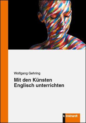 Mit den Künsten Englisch unterrichten von Gehring,  Wolfgang