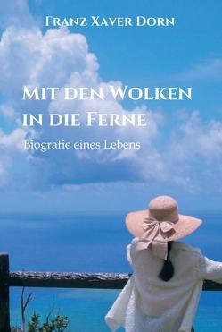 Mit den Wolken in die Ferne von Dorn,  Franz Xaver