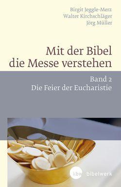 Mit der Bibel die Messe verstehen von Jeggle-Merz,  Birgit, Kirchschläger,  Walter, Müller,  Jörg