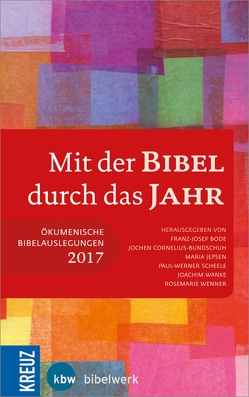 Mit der Bibel durch das Jahr 2017 von Bode,  Franz-Josef, Cornelius-Bundschuh,  Prof. Jochen, Jepsen,  Maria, Scheele,  Paul-Werner, Wanke,  Joachim, Wenner,  Rosemarie