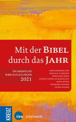 Mit der Bibel durch das Jahr 2021 von Cornelius-Bundschuh,  Prof. Jochen, Jepsen,  Maria, Schneider,  Nikolaus, Wenner,  Rosemarie, Wilmer,  Heiner