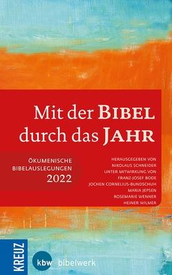 Mit der Bibel durch das Jahr 2022 von Bode,  Franz-Josef, Cornelius-Bundschuh,  Prof. Jochen, Jepsen,  Maria, Schneider,  Nikolaus, Wenner,  Rosemarie, Wilmer,  Heiner