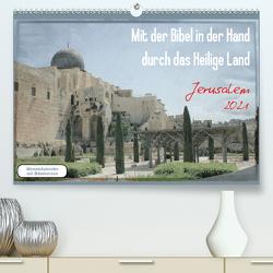 Mit der Bibel in der Hand durch das Heilige Land – Jerusalem (Premium, hochwertiger DIN A2 Wandkalender 2021, Kunstdruck in Hochglanz) von Color,  GT