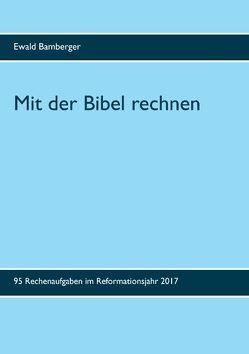 Mit der Bibel rechnen von Bamberger,  Ewald