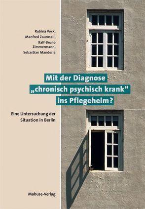 """Mit der Diagnose """"chronisch psychisch krank"""" ins Pflegeheim? von Manderla,  Sebastian, Vock,  Rubina, Zaumseil,  Manfred, Zimmermann,  Ralf B"""