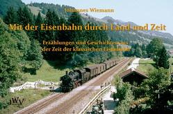 Mit der Eisenbahn durch Land und Zeit von Wiemann,  Johannes