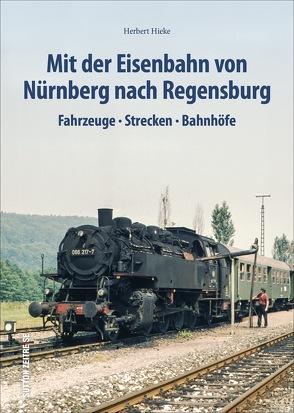 Mit der Eisenbahn von Nürnberg nach Regensburg von Hieke,  Herbert