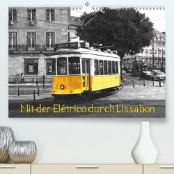 Mit der Elétrico durch Lissabon (Premium, hochwertiger DIN A2 Wandkalender 2021, Kunstdruck in Hochglanz) von Erbacher,  Thomas