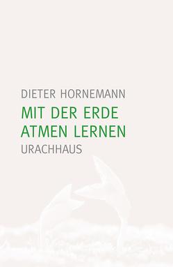 Mit der Erde atmen lernen von Hornemann,  Dieter