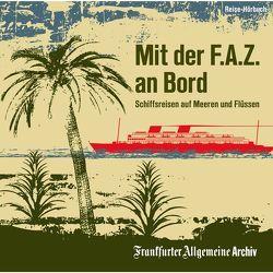 Mit der F.A.Z. an Bord von Egerton,  Sofia, Frankfurter Allgemeine Archiv, Kästle,  Markus, Pessler,  Olaf, Trötscher,  Hans Peter